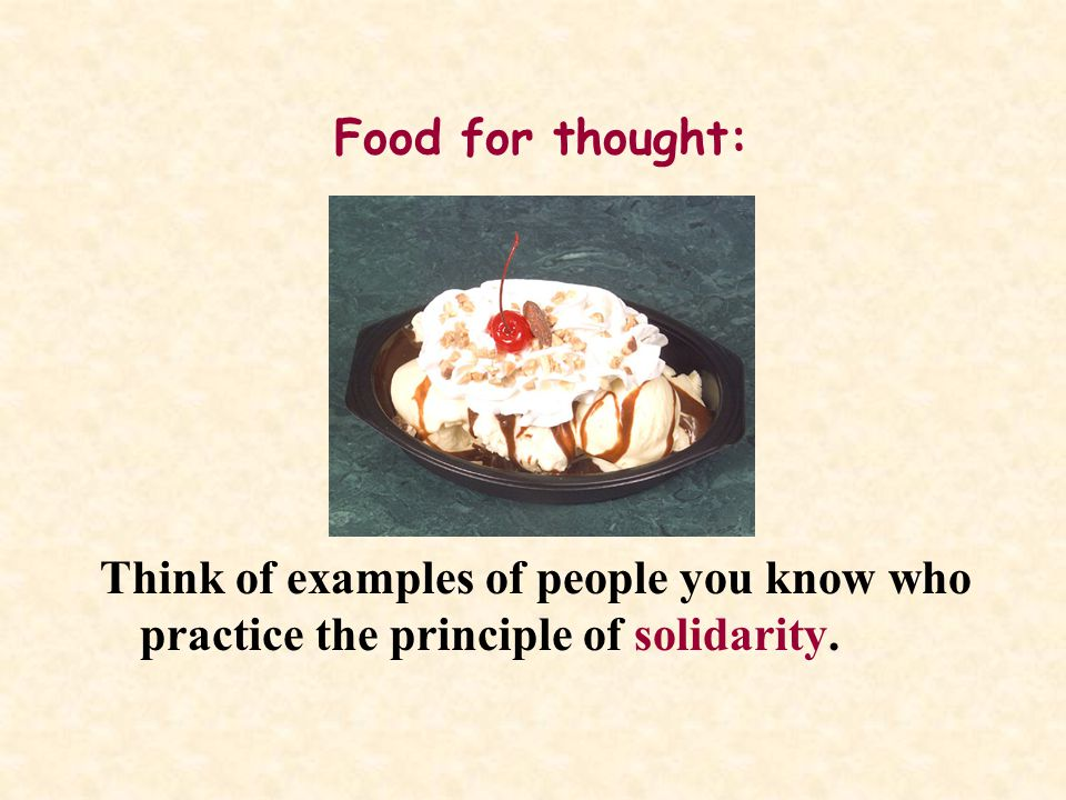Food for thought: Think of examples of people you know who practice the principle of solidarity.
