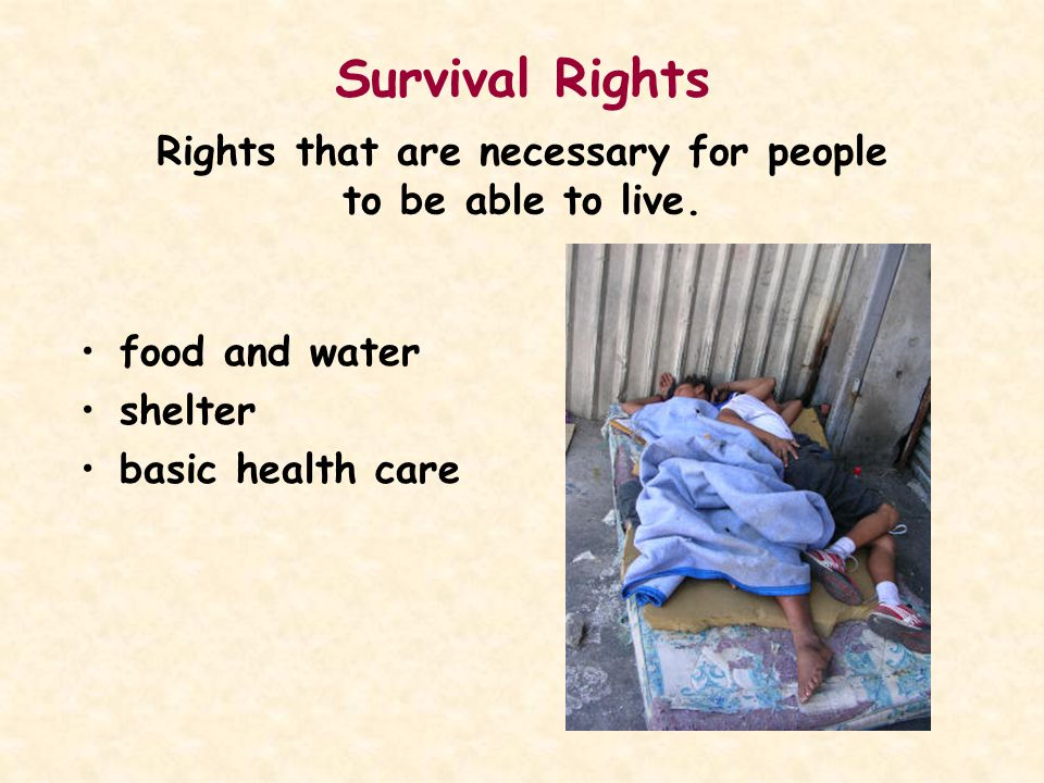 Survival Rights Rights that are necessary for people to be able to live.