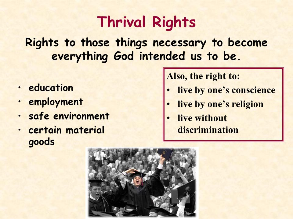 Thrival Rights Rights to those things necessary to become everything God intended us to be.