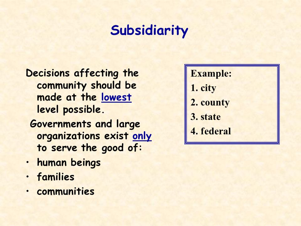 Subsidiarity Decisions affecting the community should be made at the lowest level possible.