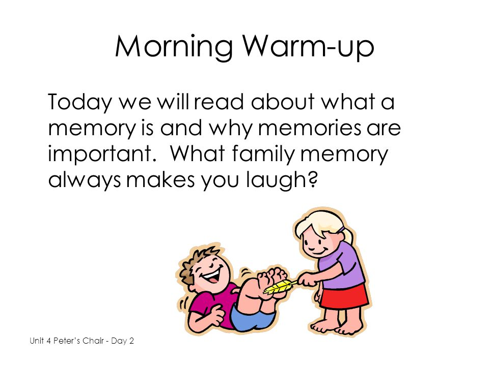 Morning Warm-up Today we will read about what a memory is and why memories are important. What family memory always makes you laugh