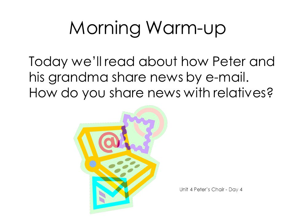 Morning Warm-up Today we'll read about how Peter and his grandma share news by e-mail. How do you share news with relatives