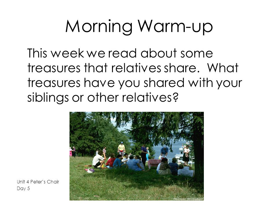 Morning Warm-up This week we read about some treasures that relatives share. What treasures have you shared with your siblings or other relatives