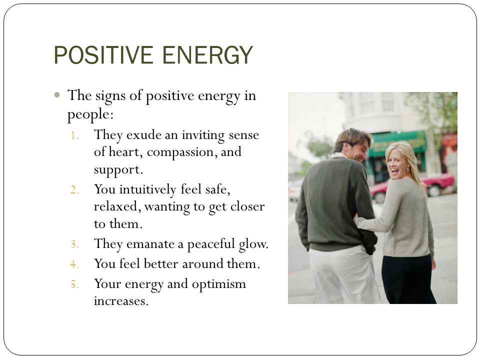 POSITIVE ENERGY The signs of positive energy in people: