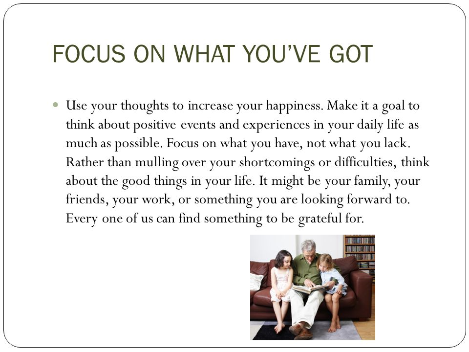 FOCUS ON WHAT YOU'VE GOT