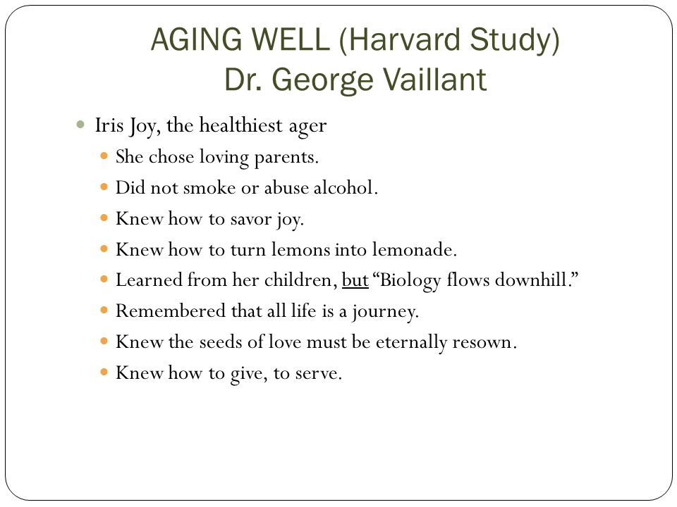 AGING WELL (Harvard Study) Dr. George Vaillant