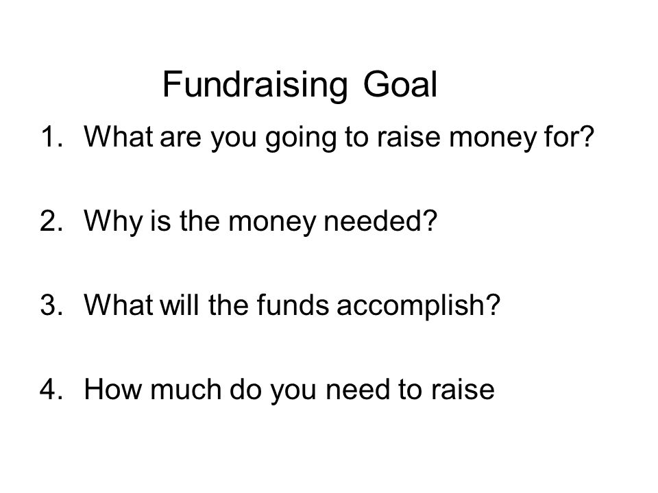 Fundraising Goal What are you going to raise money for