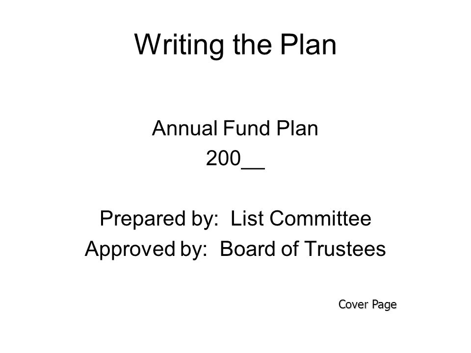 Writing the Plan Annual Fund Plan 200__ Prepared by: List Committee