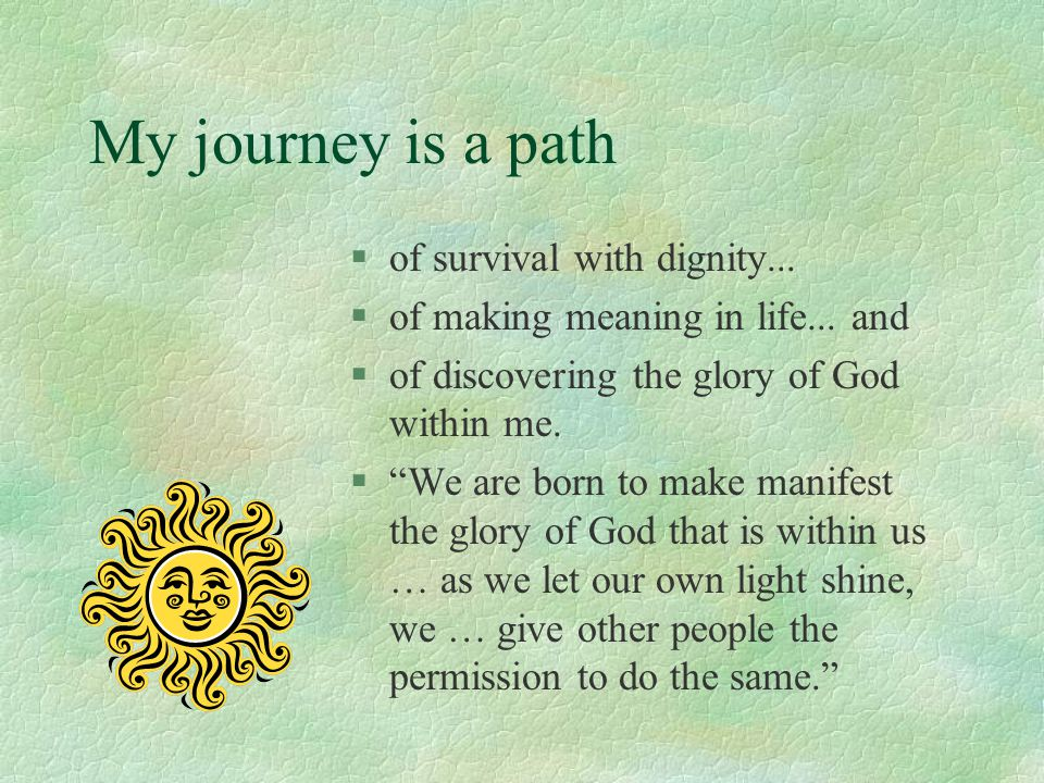 My journey is a path of survival with dignity...