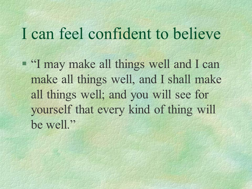I can feel confident to believe