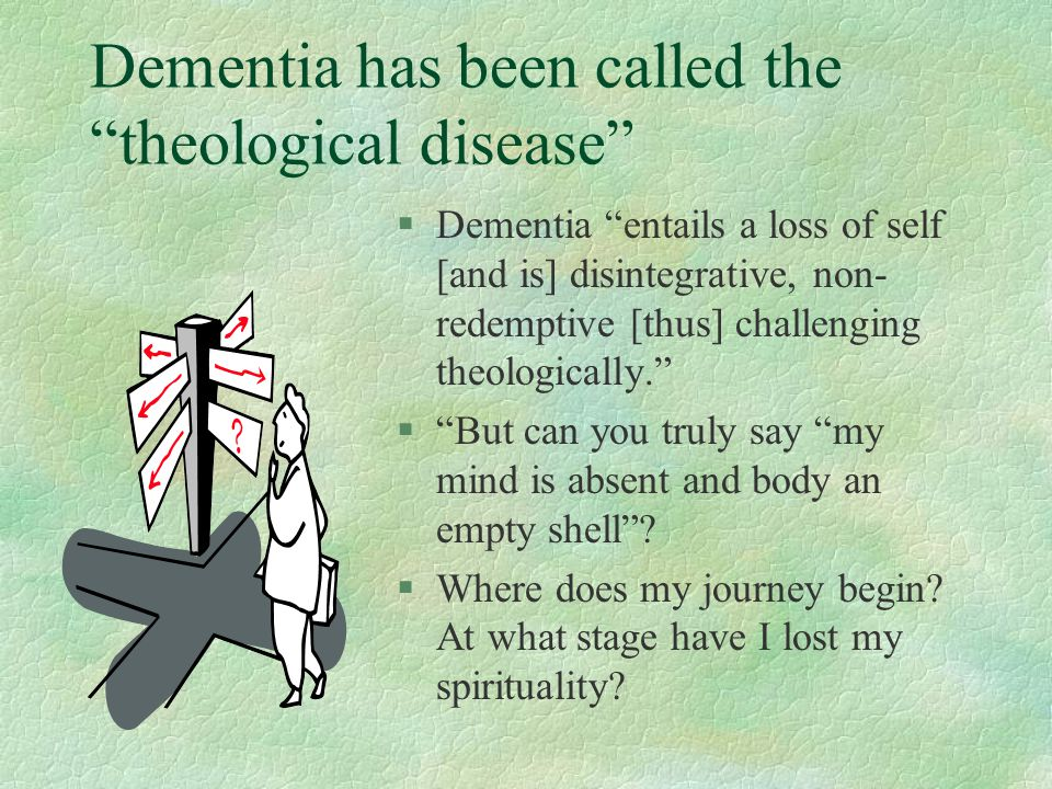 Dementia has been called the theological disease