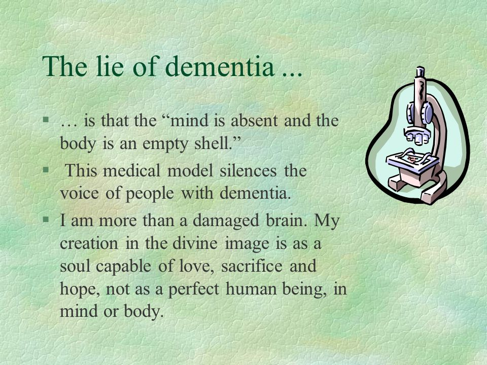 The lie of dementia ... … is that the mind is absent and the body is an empty shell.