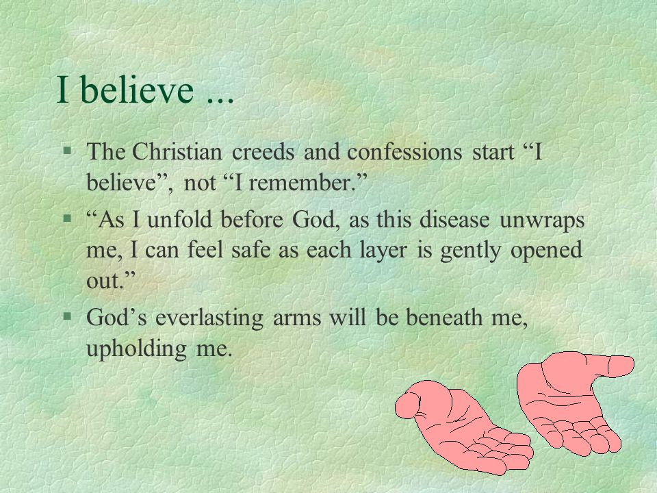 I believe ... The Christian creeds and confessions start I believe , not I remember.