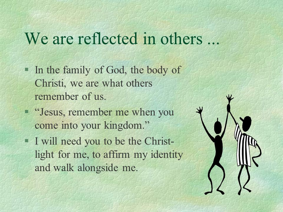 We are reflected in others ...