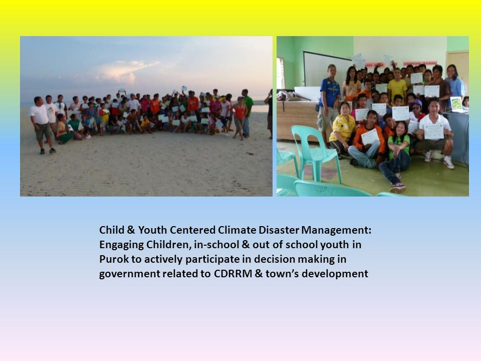 Child & Youth Centered Climate Disaster Management: Engaging Children, in-school & out of school youth in Purok to actively participate in decision making in government related to CDRRM & town's development