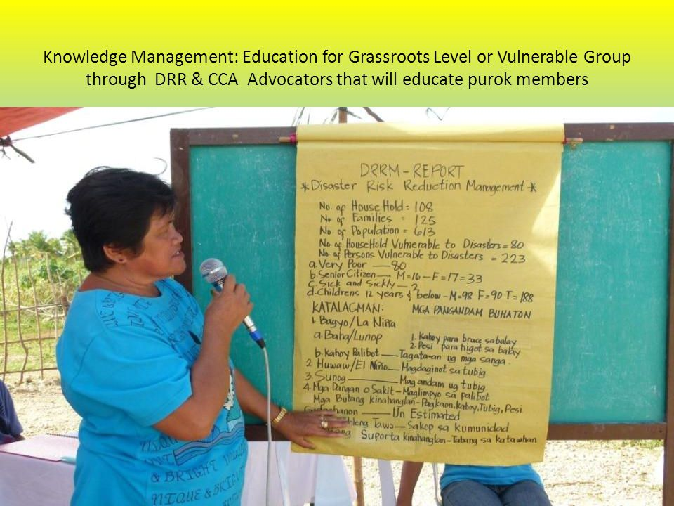 Knowledge Management: Education for Grassroots Level or Vulnerable Group through DRR & CCA Advocators that will educate purok members