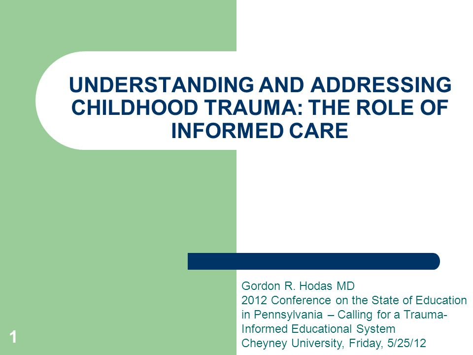 UNDERSTANDING AND ADDRESSING CHILDHOOD TRAUMA: THE ROLE OF INFORMED CARE