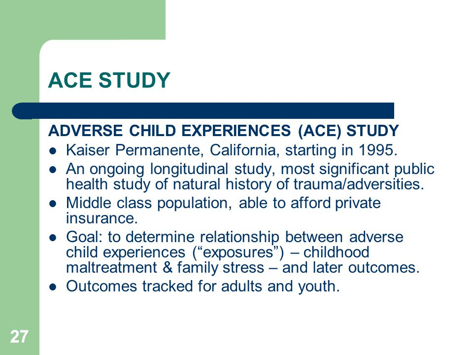 ACE STUDY 27 ADVERSE CHILD EXPERIENCES (ACE) STUDY