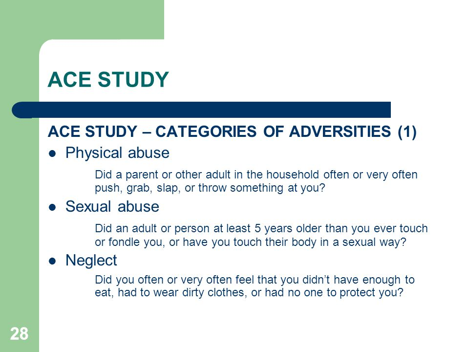 ACE STUDY 28 ACE STUDY – CATEGORIES OF ADVERSITIES (1) Physical abuse