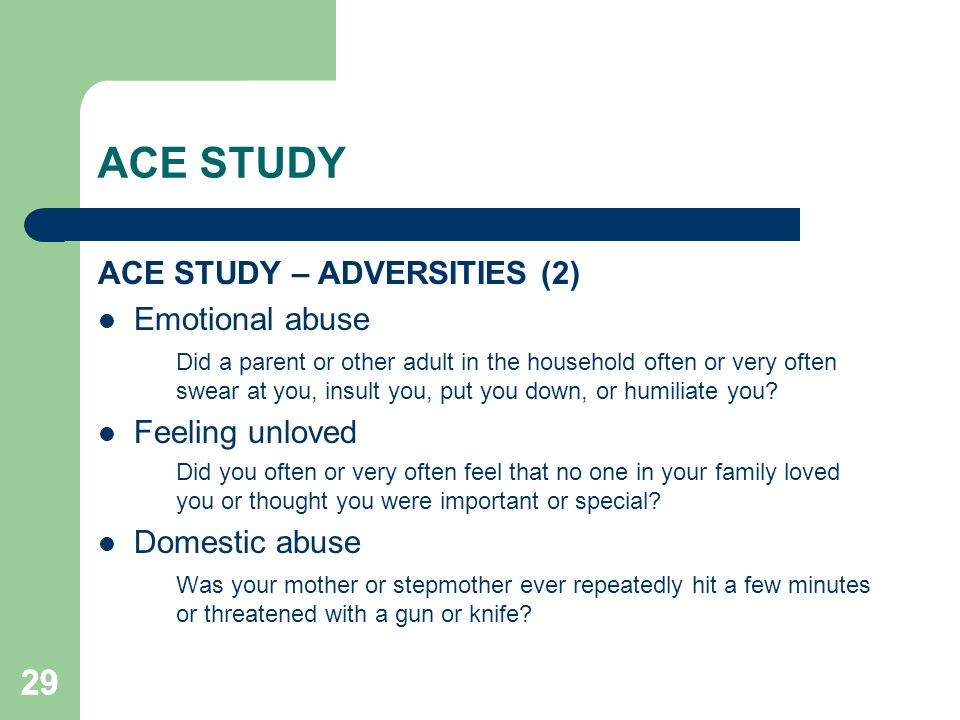 ACE STUDY 29 ACE STUDY – ADVERSITIES (2) Emotional abuse