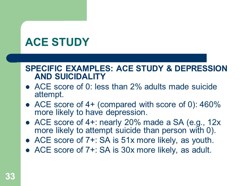 ACE STUDY 33 SPECIFIC EXAMPLES: ACE STUDY & DEPRESSION AND SUICIDALITY
