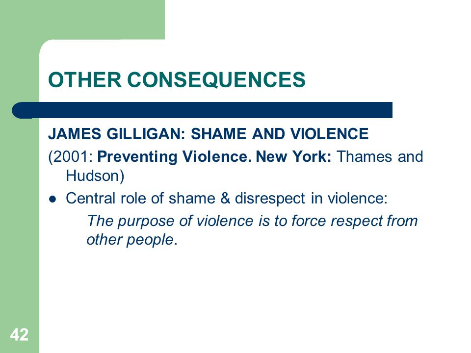 OTHER CONSEQUENCES JAMES GILLIGAN: SHAME AND VIOLENCE