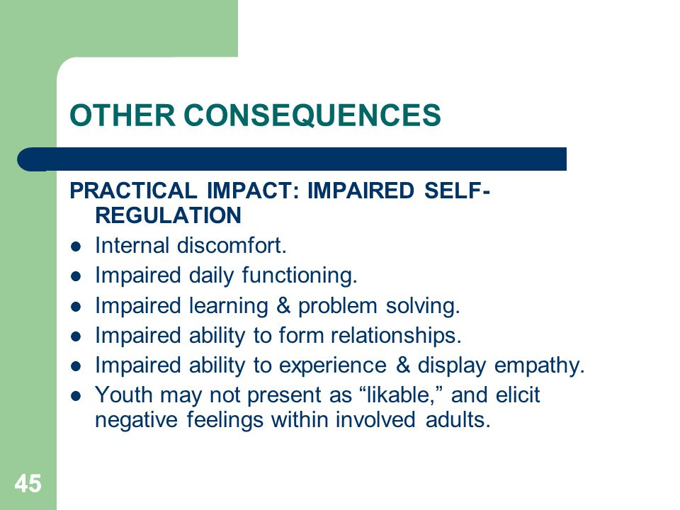 OTHER CONSEQUENCES 45 PRACTICAL IMPACT: IMPAIRED SELF-REGULATION
