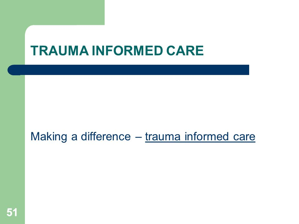TRAUMA INFORMED CARE Making a difference – trauma informed care 51