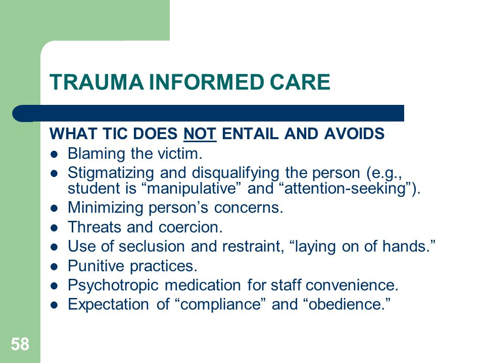 TRAUMA INFORMED CARE WHAT TIC DOES NOT ENTAIL AND AVOIDS
