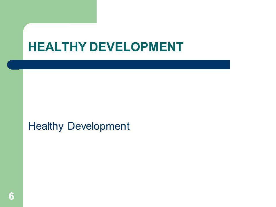 HEALTHY DEVELOPMENT Healthy Development 6