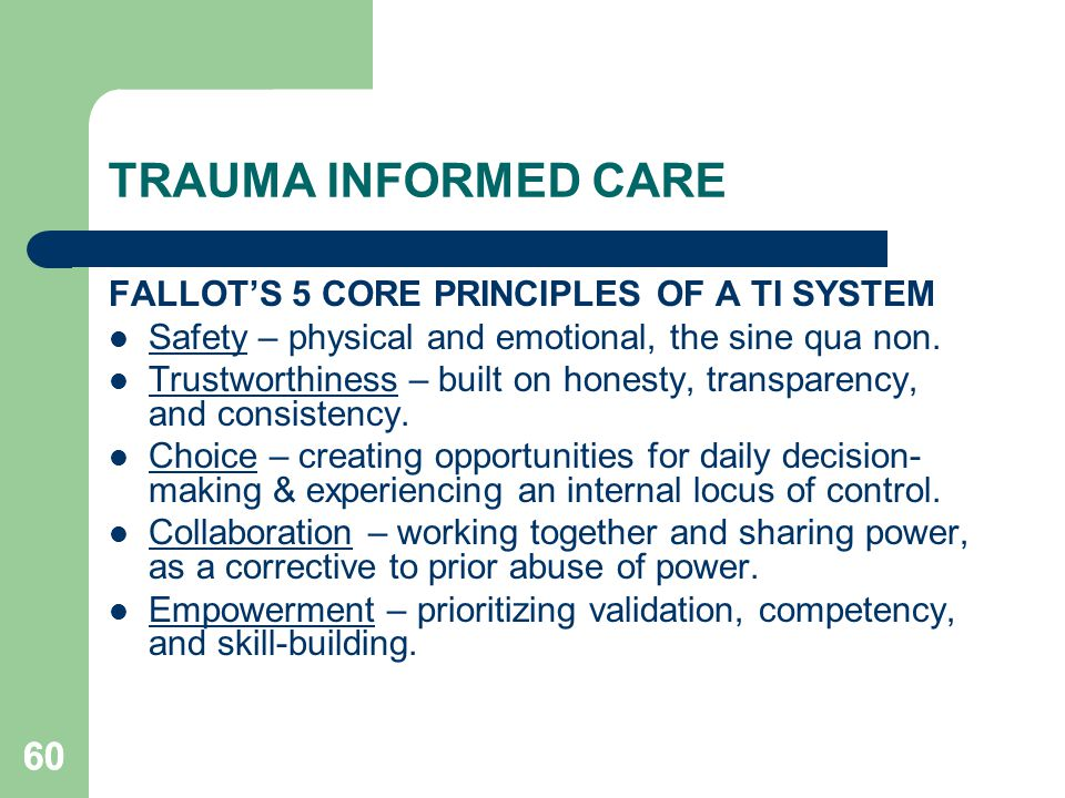 TRAUMA INFORMED CARE 60 FALLOT'S 5 CORE PRINCIPLES OF A TI SYSTEM