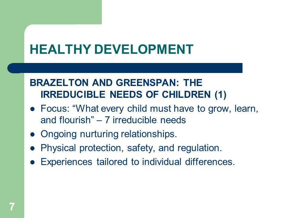 HEALTHY DEVELOPMENT BRAZELTON AND GREENSPAN: THE IRREDUCIBLE NEEDS OF CHILDREN (1)