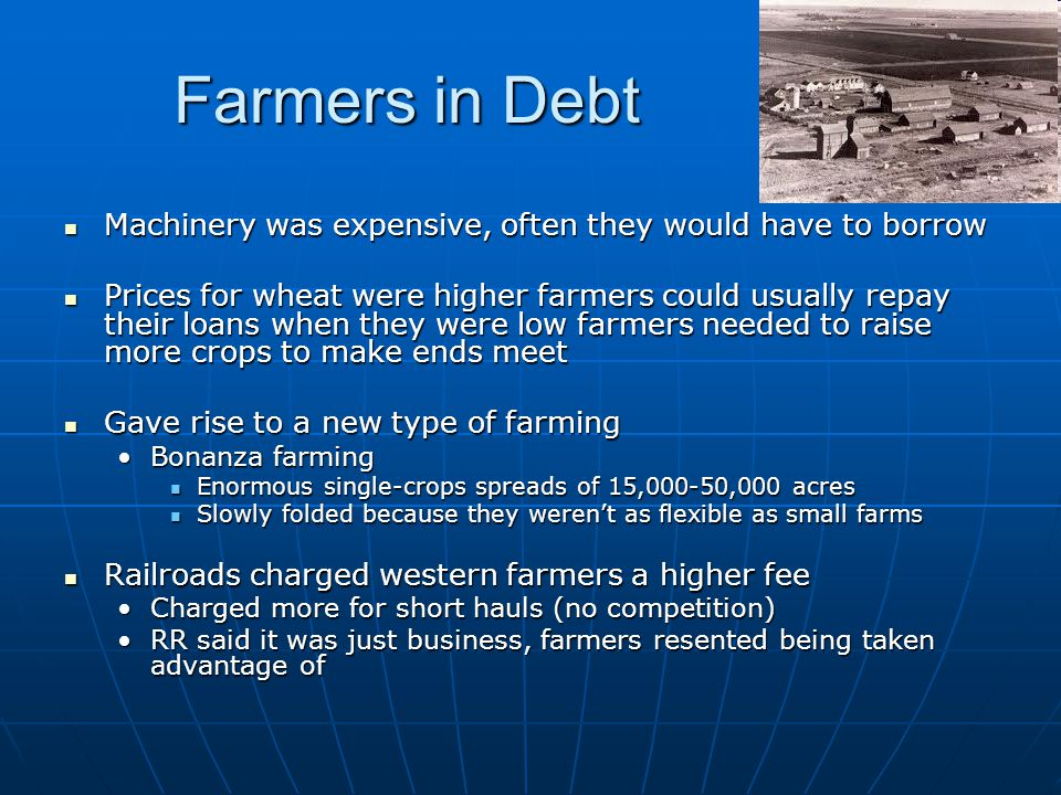 Farmers in Debt Machinery was expensive, often they would have to borrow.