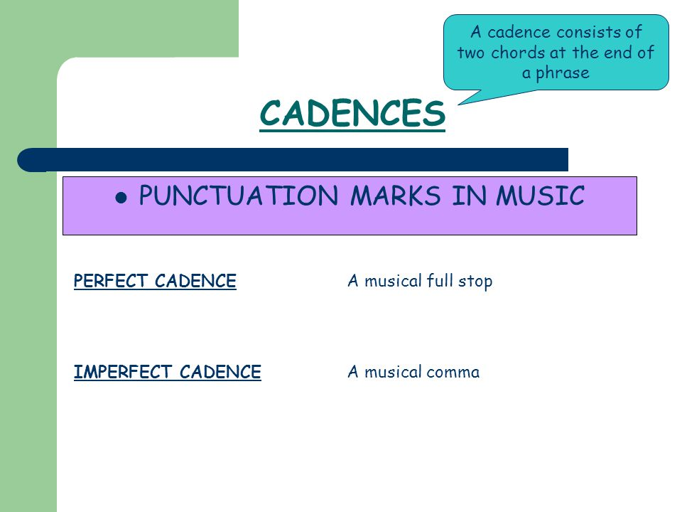 CADENCES PUNCTUATION MARKS IN MUSIC