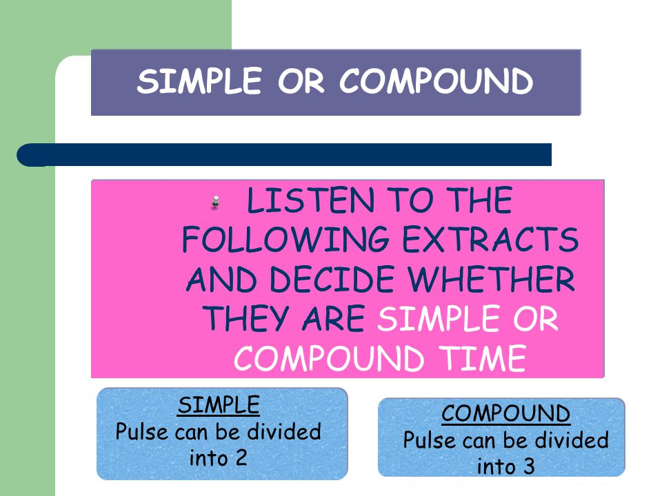SIMPLE OR COMPOUND LISTEN TO THE FOLLOWING EXTRACTS AND DECIDE WHETHER THEY ARE SIMPLE OR COMPOUND TIME.