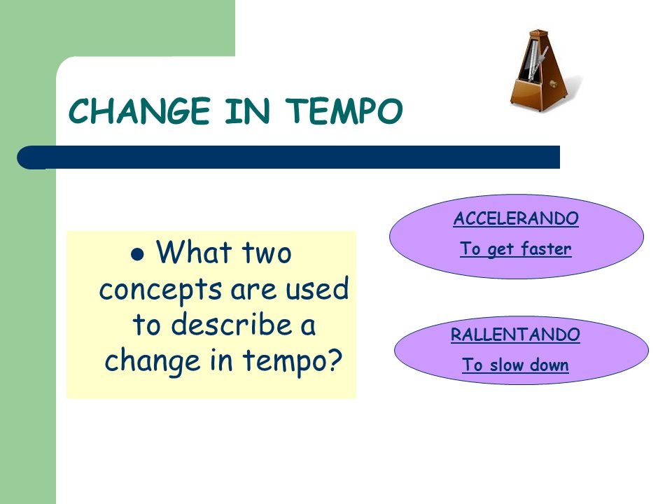What two concepts are used to describe a change in tempo