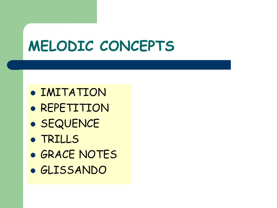 MELODIC CONCEPTS IMITATION REPETITION SEQUENCE TRILLS GRACE NOTES