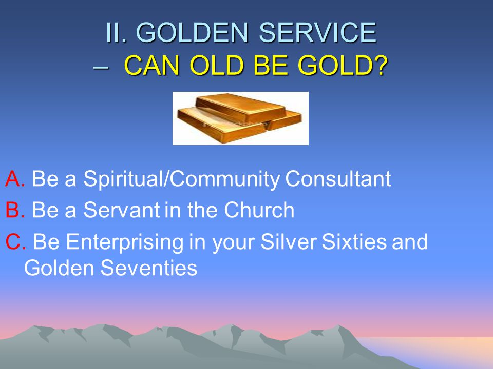 II. GOLDEN SERVICE – CAN OLD BE GOLD