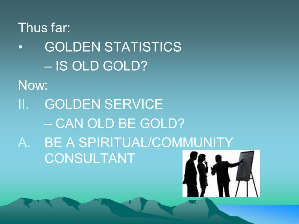 Thus far: GOLDEN STATISTICS. – IS OLD GOLD. Now: II. GOLDEN SERVICE.