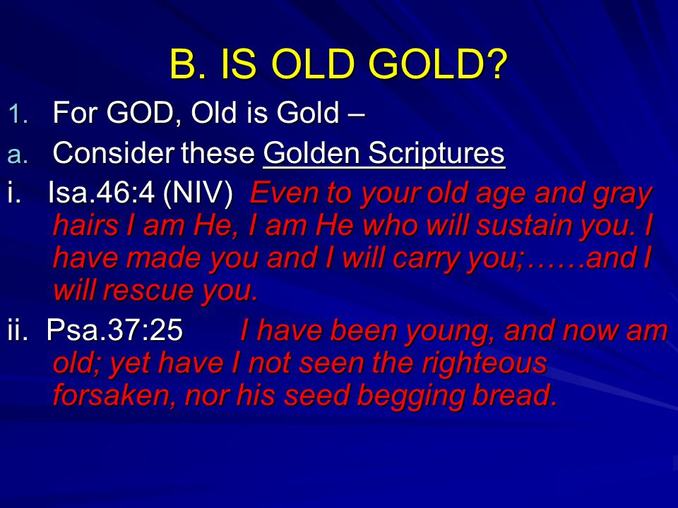 B. IS OLD GOLD For GOD, Old is Gold –
