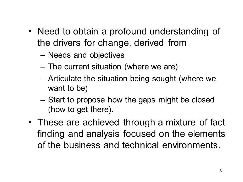 Need to obtain a profound understanding of the drivers for change, derived from