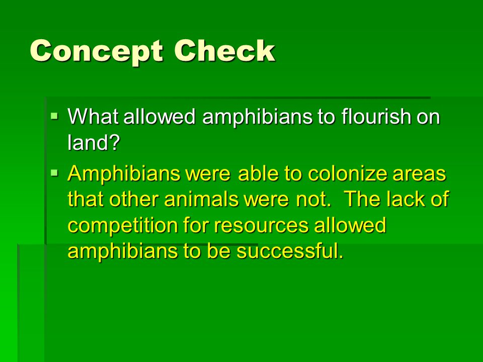 Concept Check What allowed amphibians to flourish on land
