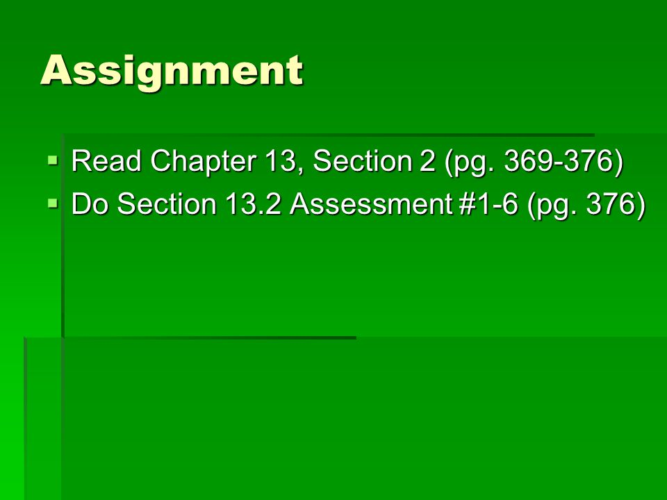 Assignment Read Chapter 13, Section 2 (pg. 369-376)