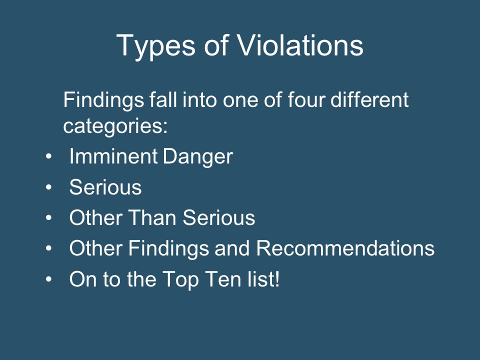 Types of Violations Findings fall into one of four different categories: Imminent Danger. Serious.