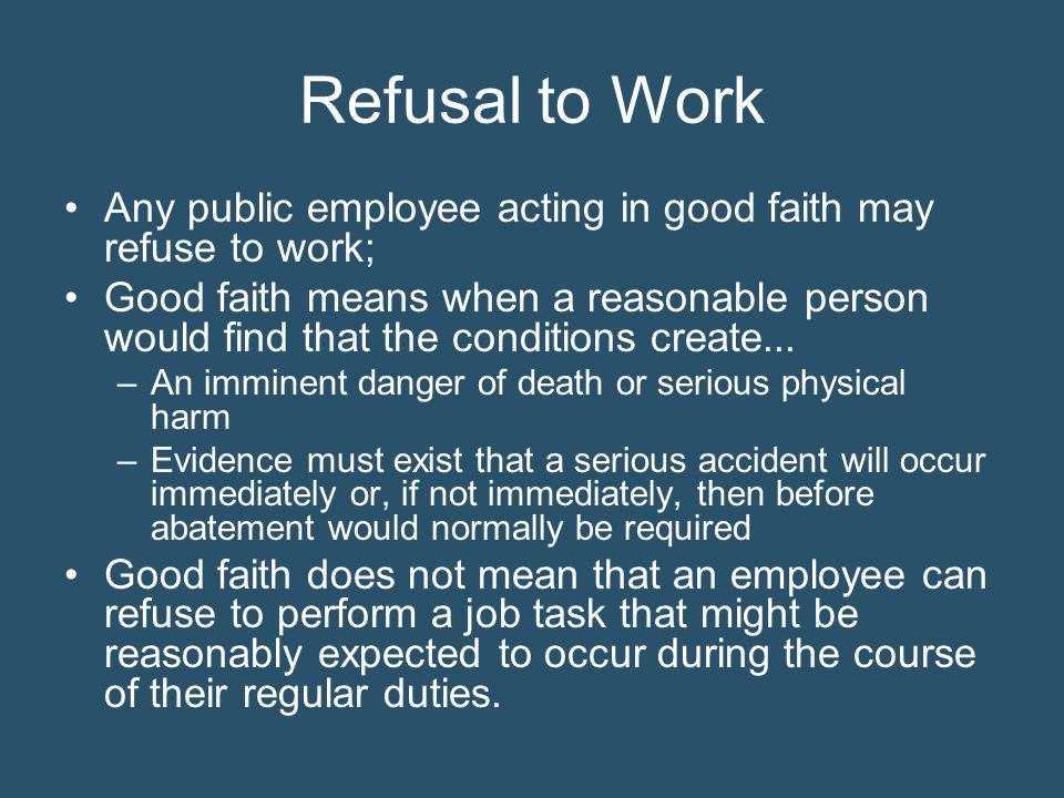 Refusal to Work Any public employee acting in good faith may refuse to work;