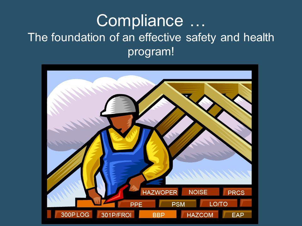 Compliance … The foundation of an effective safety and health program!