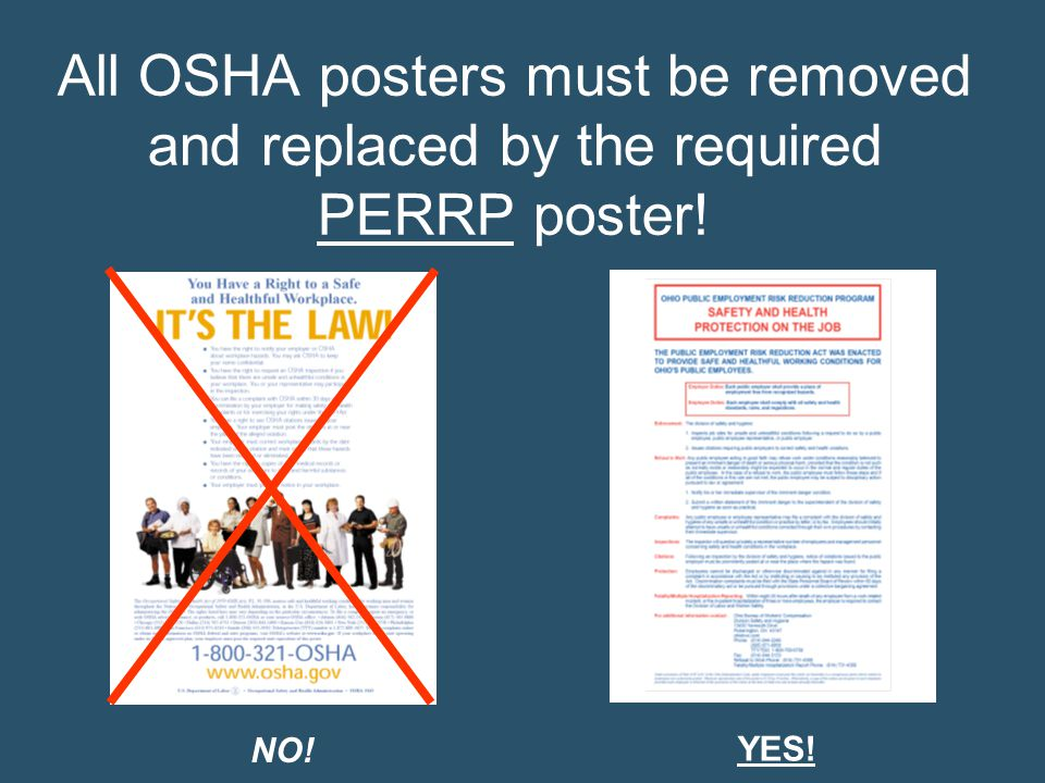 All OSHA posters must be removed and replaced by the required PERRP poster!