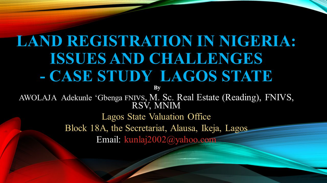 LAND REGISTRATION IN NIGERIA: ISSUES AND CHALLENGES - CASE STUDY LAGOS STATE