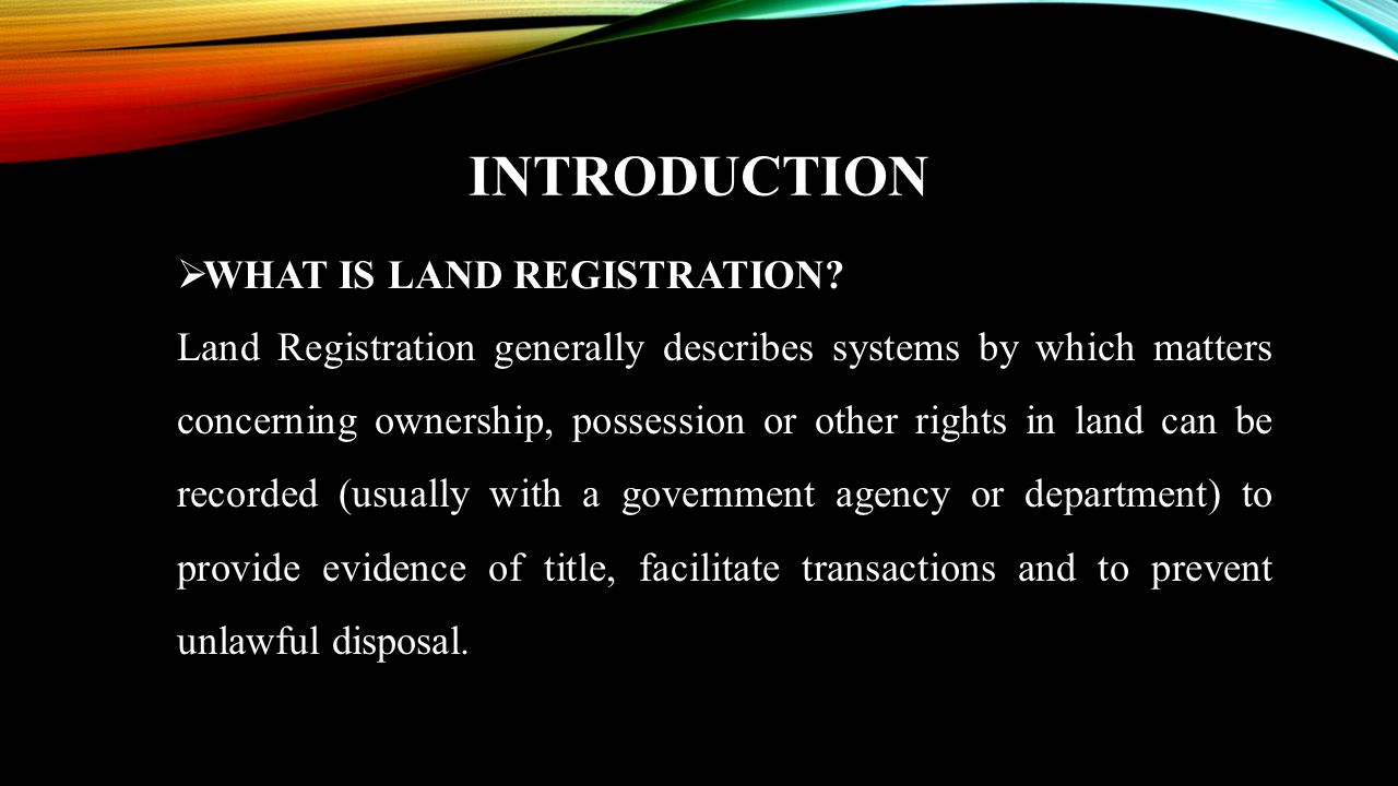 INTRODUCTION WHAT IS LAND REGISTRATION