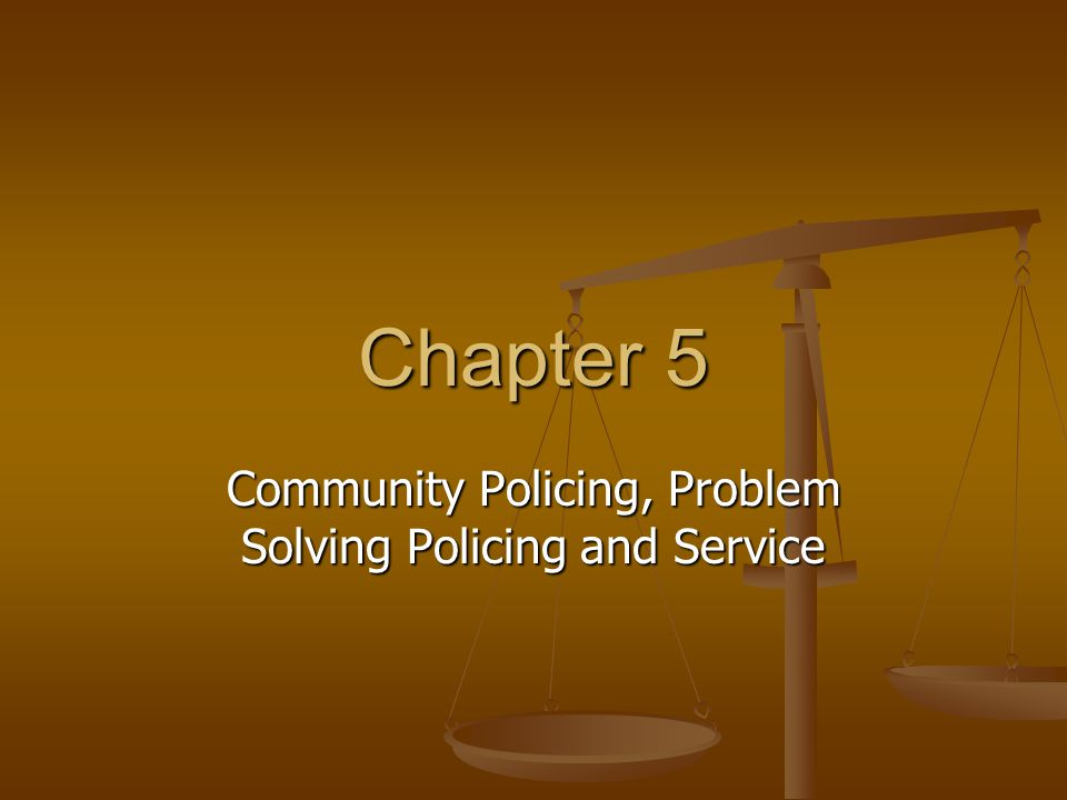 Community Policing, Problem Solving Policing and Service